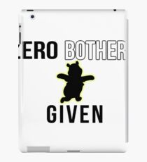 Zero Bothers Given  iPad Case/Skin