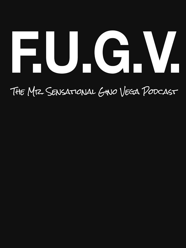 F.U.G.V The Mr. Sensational Gino Vega Podcast T-Shirt by IseeRobots