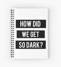 How Did We Get So Dark?- Royal Blood Spiral Notebook