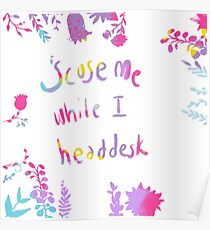 'Scuse Me While I Headdesk' New Design for the office Poster