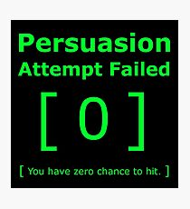 Persuasion Attempt Failed Geek Photographic Print