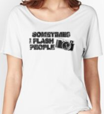 SOMETIMES I FLASH PEOPLE Women's Relaxed Fit T-Shirt