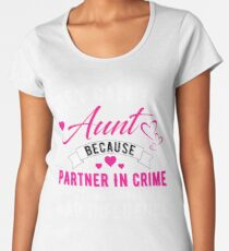 They Call Me Aunt Because Partner In Crime Makes Me Sound Like A Bad Influence Women's Premium T-Shirt