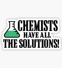 I THINK I HAVE THE SOLUTION CHEMIST Sticker
