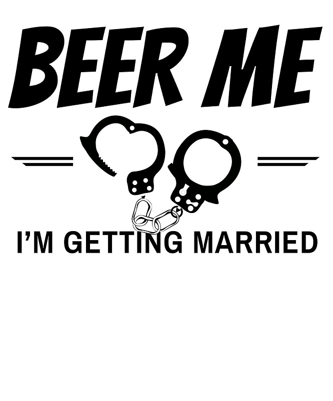 Beer Me I 39 M Getting Married Funny T Shirt Posters By