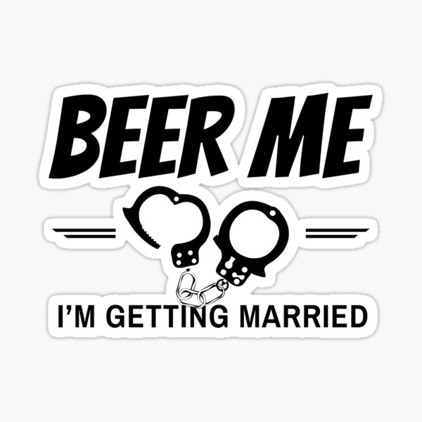 Beer Me I'm Getting Married Funny T-Shirt Sticker