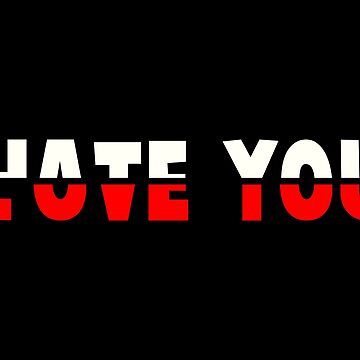 HATE YOU - LOVE YOU by BobbyG305