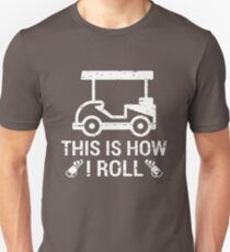 This is How I Roll Golf Cart Funny Golfers T-shirt Unisex T-Shirt