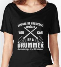 Always Be A Drummer Shirt Women's Relaxed Fit T-Shirt