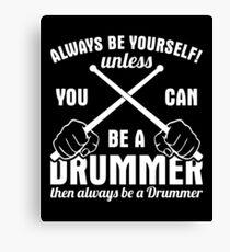 Always Be A Drummer Shirt Canvas Print