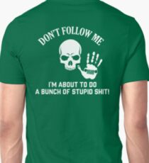 DON'T FOLLOW ME I'm About To Do T-Shirt