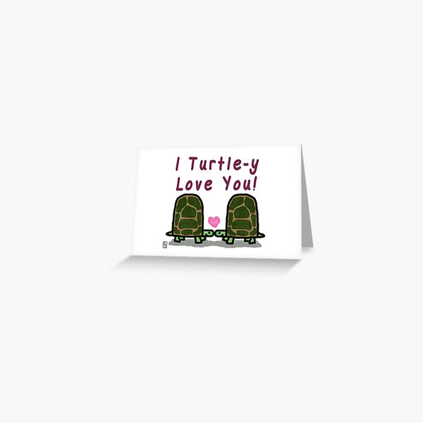 I Turtle-y Love You Greeting Card