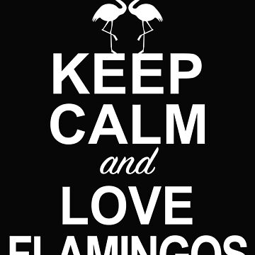 Keep Calm and Love Flamingos by Phoenix23