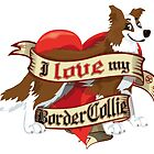 I Love My Border Collie - Brown by DoggyGraphics
