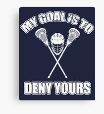 Funny Lacrosse My Goal Is TO Deny Yours Canvas Print