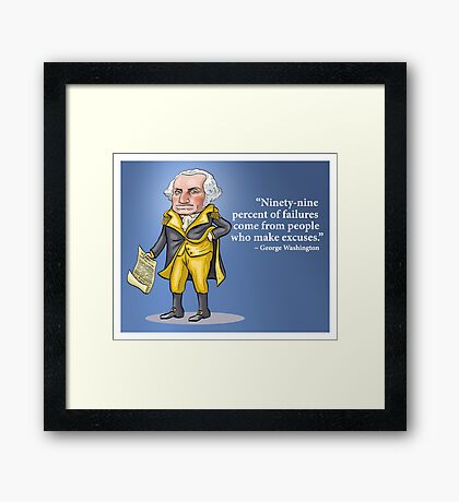 "George Washington - ""Ninety-nine percent of failures come from people who make excuses.""  Framed Print"