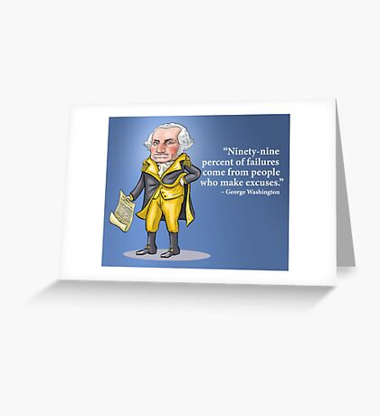 "George Washington - ""Ninety-nine percent of failures come from people who make excuses.""  Greeting Card"