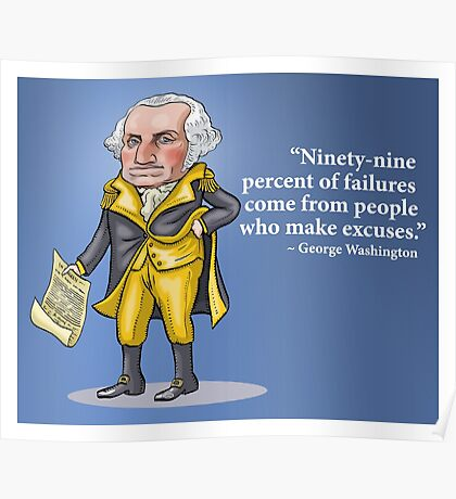"George Washington - ""Ninety-nine percent of failures come from people who make excuses.""  Poster"