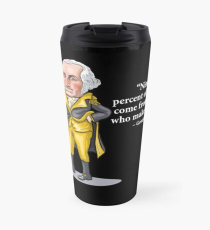 "George Washington - ""Ninety-nine percent of failures come from people who make excuses.""  Travel Mug"