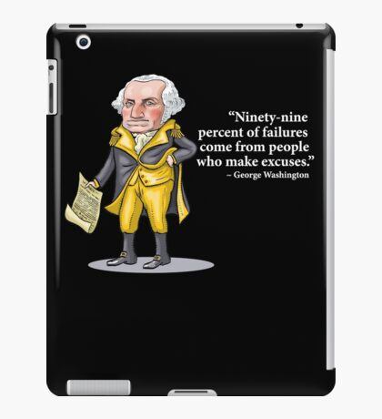 """George Washington - """"Ninety-nine percent of failures come from people who make excuses.""""  iPad Case/Skin"""