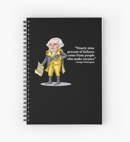 """George Washington - """"Ninety-nine percent of failures come from people who make excuses.""""  Spiral Notebook"""