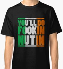 You'll Do Fookin Nuttin - McGregor Classic T-Shirt