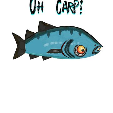 Oh Carp! Funny Fish by McThriftees