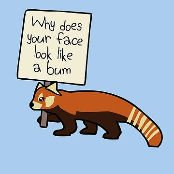 "Red Panda ""Why Does Your Face Look Like A Bum"" by jezkemp"