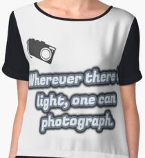 Wherever there is light, one can photograph. Women's Chiffon Top