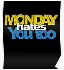 Monday hates you too funny sarcastic t shirt Poster