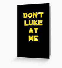Don't Luke at me! Greeting Card