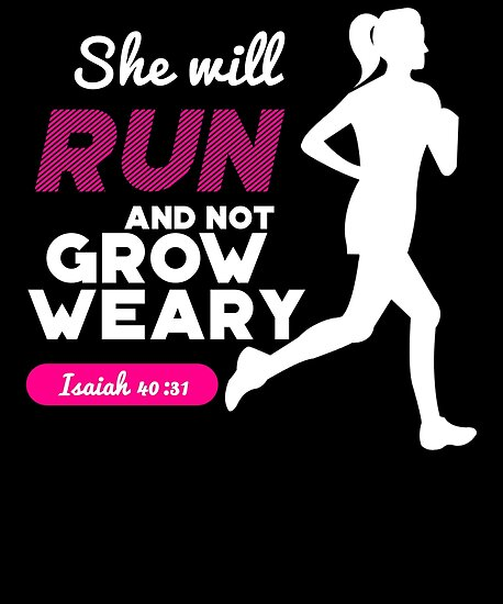 she will run and not grow weary isaiah 40 31 posters by stefanof