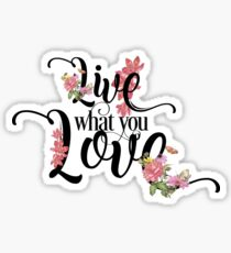 Live What You Love - Motivational Floral Girly Typography Text With Pink Flowers Sticker
