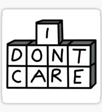 I DONT CARE Sticker