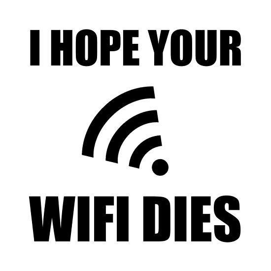 'Hope Your Wifi Dies' Poster by TheBestStore
