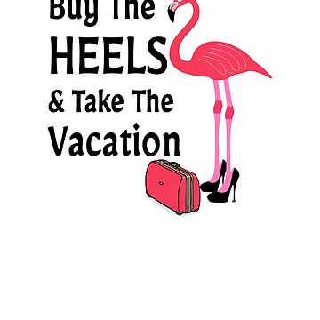 Pink Flamingo Shirt Buy Th Heels Take the Vacation by hustlagirl