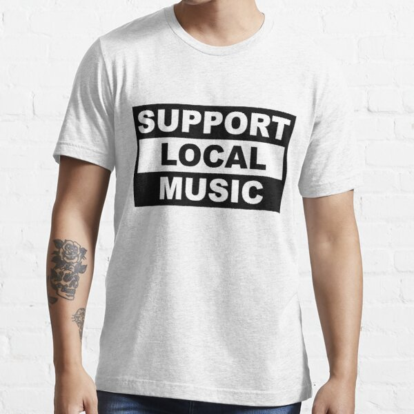 Unterstütze lokale Musik Essential T-Shirt