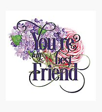 You Are My Best Friend - Best Friends Floral Inspirational Text For Girls Photographic Print