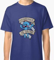 Mr meeseeks shirt - existence is pain - Rick and Morty Shirt - Rick Morty Shirt  Classic T-Shirt
