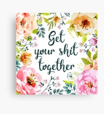 Get your shit together Canvas Print