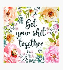Get your shit together Photographic Print