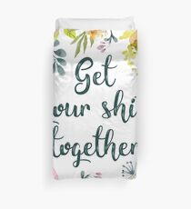 Get your shit together Duvet Cover