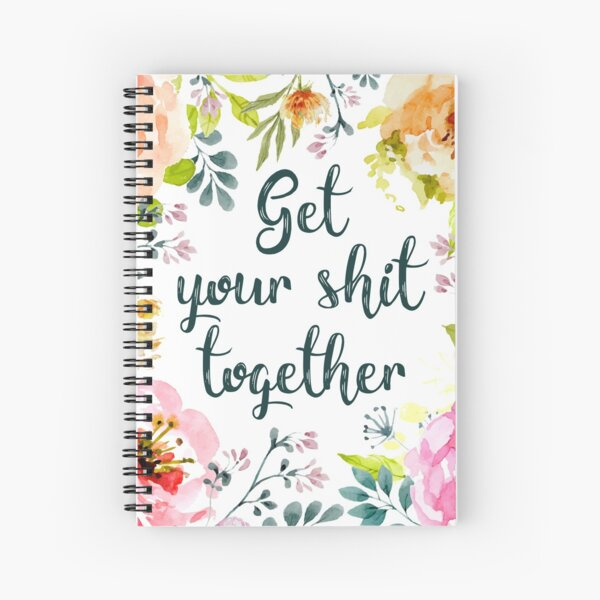 Get your shit together Spiral Notebook
