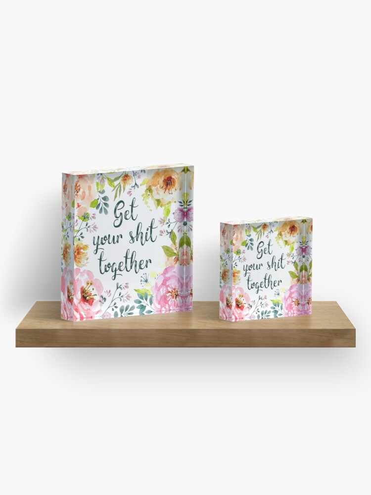 Alternate view of Get your shit together Acrylic Block