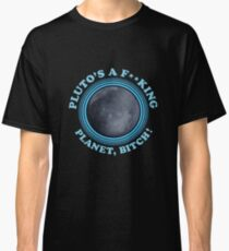 Funny Rick and Morty Shirt - Pluto's a planet, bitch! Rick Morty Tee & More  Classic T-Shirt