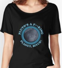 Funny Rick and Morty Shirt - Pluto's a planet, bitch! Rick Morty Tee & More  Women's Relaxed Fit T-Shirt