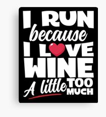 I Run Because I Love Wine A Little Too Much Canvas Print