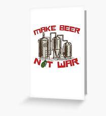 Make Beer Not War Greeting Card