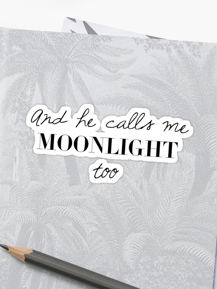 And he calls me moonlight too | Stickers