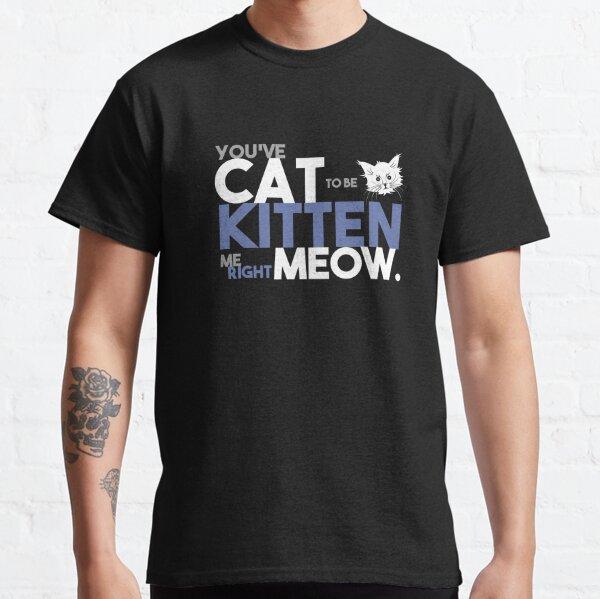 Kitten Me Right Meow Art Design Classic T-Shirt